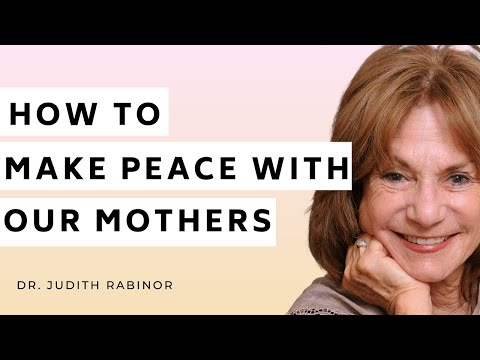 HOW TO MAKE PEACE WITH OUR MOTHERS: Trauma, Divorce, Parenting & Romance w/ Dr. Judith Rabinor [Video]